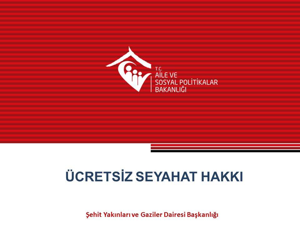 Şehit Yakınları ve Gaziler Dairesi Başkanlığı ÜCRETSİZ SEYAHAT HAKKI