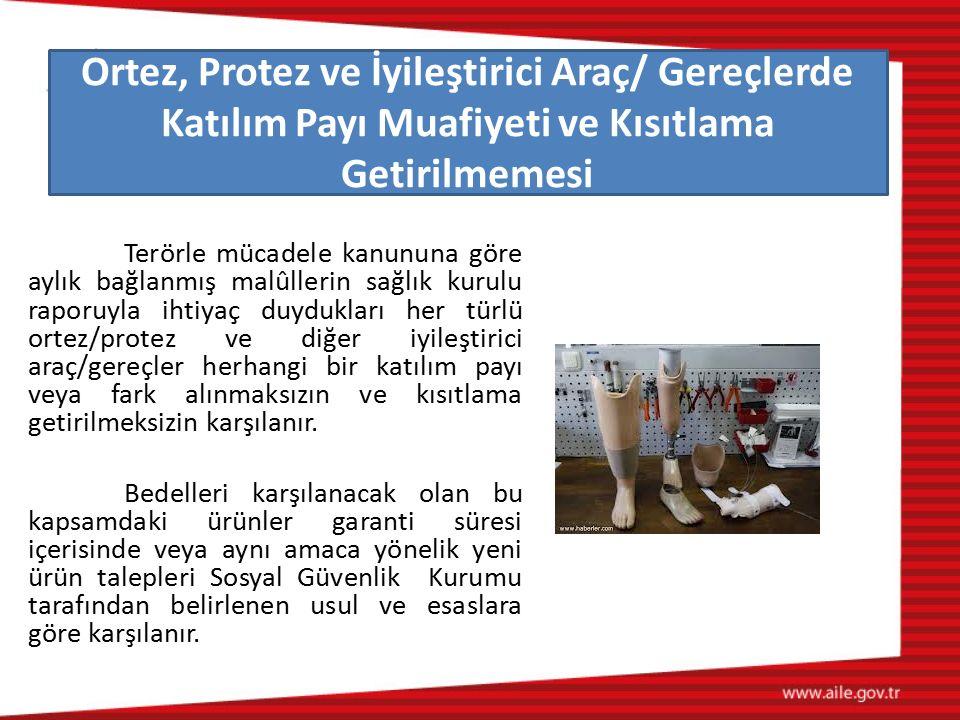 Terörle mücadele kanununa göre aylık bağlanmış malûllerin sağlık kurulu raporuyla ihtiyaç duydukları her türlü ortez/protez ve diğer iyileştirici araç