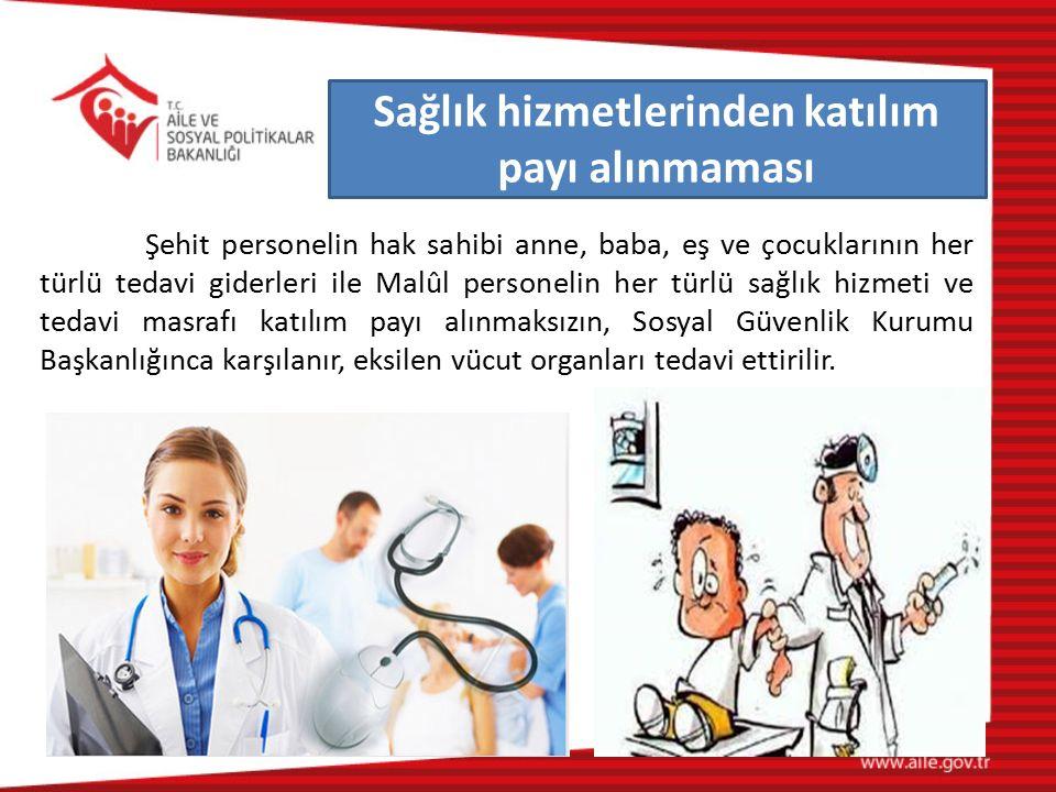 Şehit personelin hak sahibi anne, baba, eş ve çocuklarının her türlü tedavi giderleri ile Malûl personelin her türlü sağlık hizmeti ve tedavi masrafı