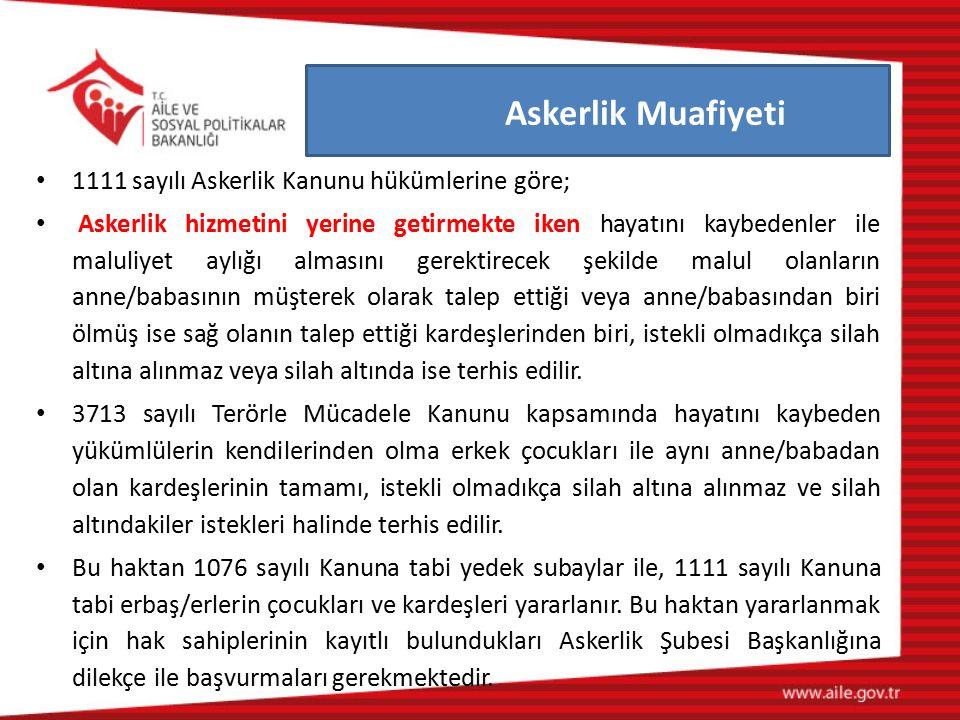 1111 sayılı Askerlik Kanunu hükümlerine göre; Askerlik hizmetini yerine getirmekte iken hayatını kaybedenler ile maluliyet aylığı almasını gerektirece