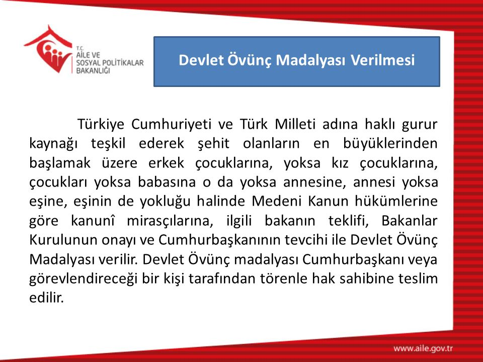 Türkiye Cumhuriyeti ve Türk Milleti adına haklı gurur kaynağı teşkil ederek şehit olanların en büyüklerinden başlamak üzere erkek çocuklarına, yoksa k