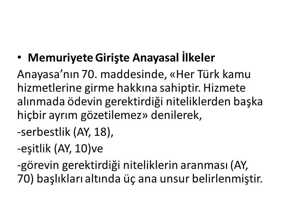Memuriyete Girişte Anayasal İlkeler Anayasa'nın 70. maddesinde, «Her Türk kamu hizmetlerine girme hakkına sahiptir. Hizmete alınmada ödevin gerektirdi
