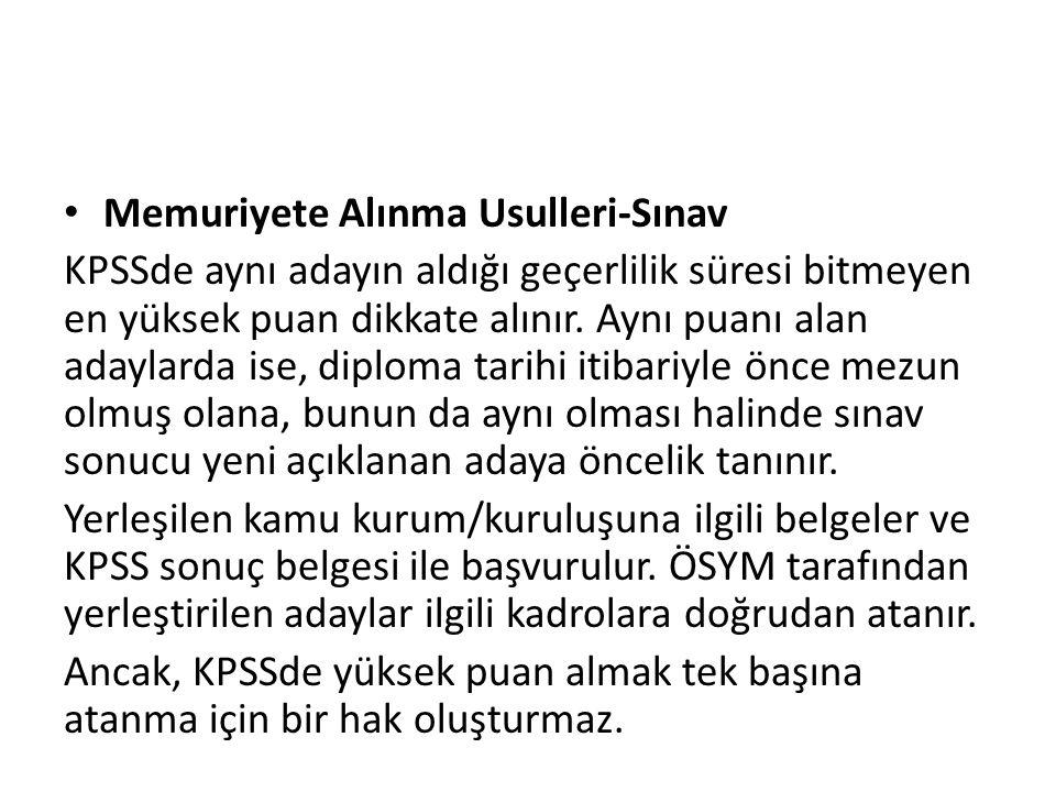Memuriyete Alınma Usulleri-Sınav KPSSde aynı adayın aldığı geçerlilik süresi bitmeyen en yüksek puan dikkate alınır. Aynı puanı alan adaylarda ise, di