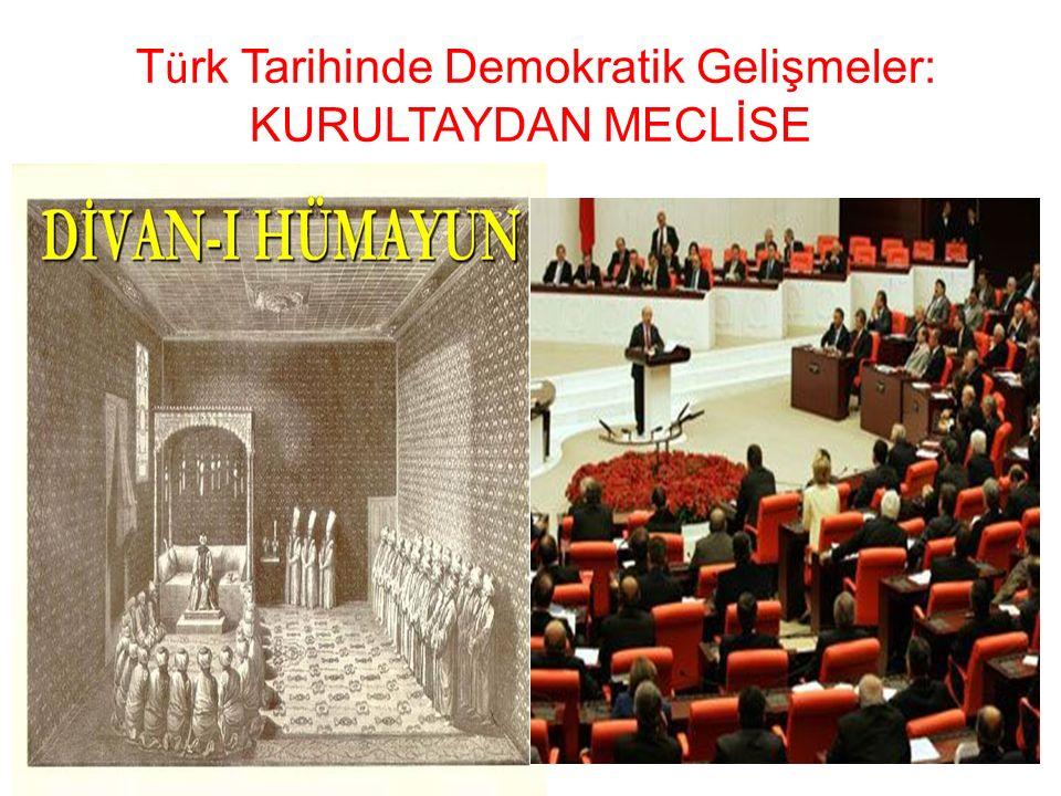 T ü rk Tarihinde Demokratik Gelişmeler: KURULTAYDAN MECLİSE