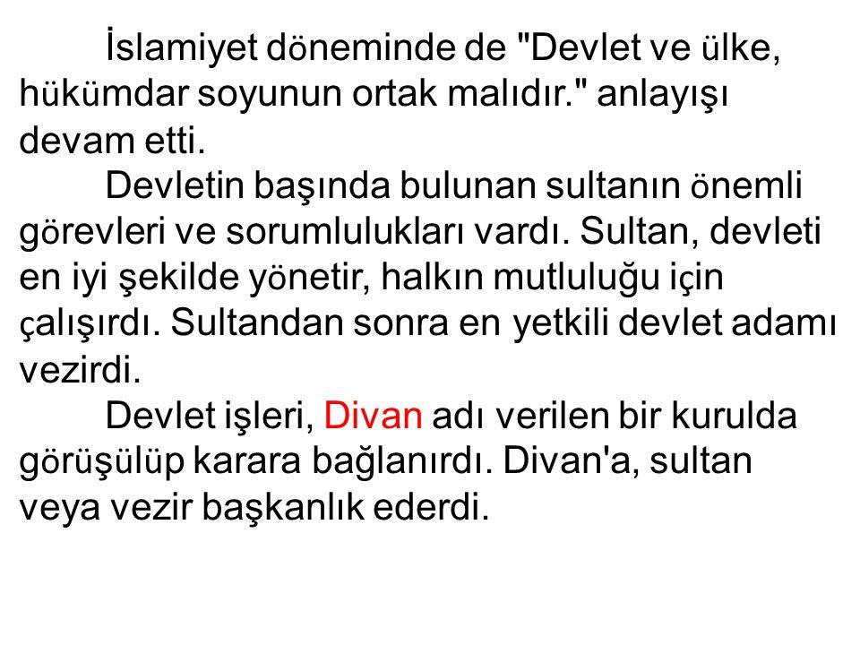 İslamiyet d ö neminde de Devlet ve ü lke, h ü k ü mdar soyunun ortak malıdır. anlayışı devam etti.