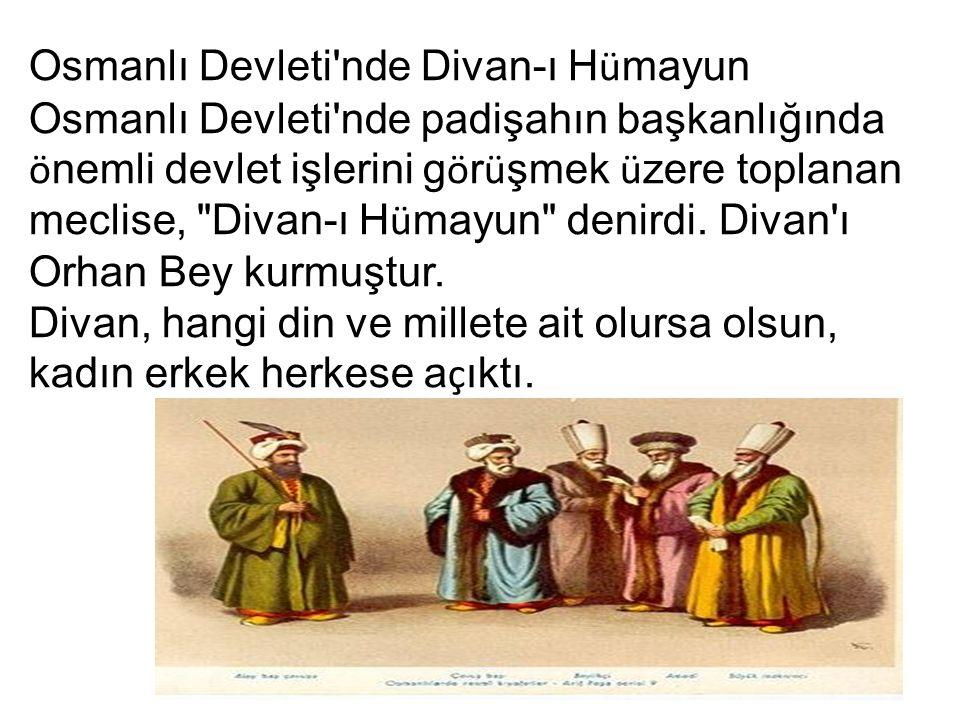 Osmanlı Devleti nde Divan-ı H ü mayun Osmanlı Devleti nde padişahın başkanlığında ö nemli devlet işlerini g ö r ü şmek ü zere toplanan meclise, Divan-ı H ü mayun denirdi.
