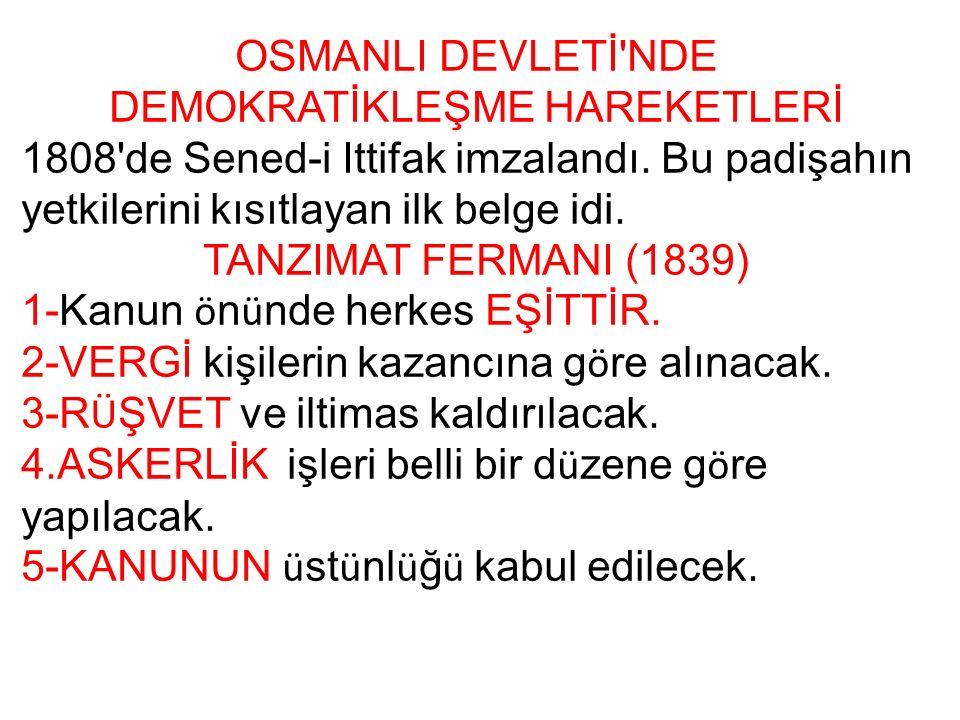 OSMANLI DEVLETİ NDE DEMOKRATİKLEŞME HAREKETLERİ 1808 de Sened-i Ittifak imzalandı.