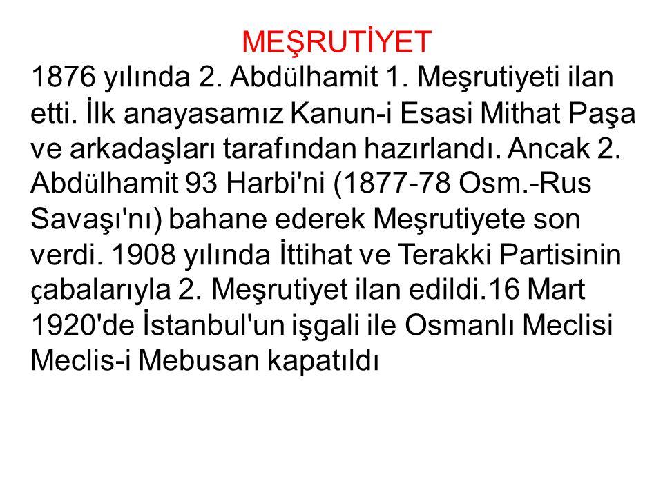 MEŞRUTİYET 1876 yılında 2. Abd ü lhamit 1. Meşrutiyeti ilan etti.