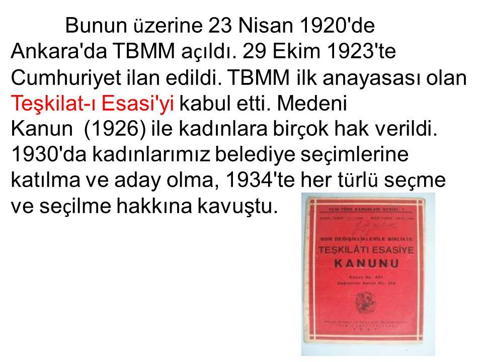 Bunun ü zerine 23 Nisan 1920 de Ankara da TBMM a ç ıldı.