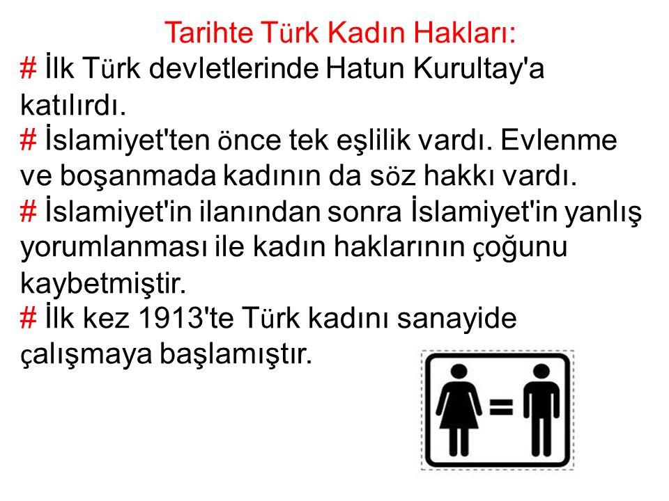 Tarihte T ü rk Kadın Hakları: # İlk T ü rk devletlerinde Hatun Kurultay a katılırdı.