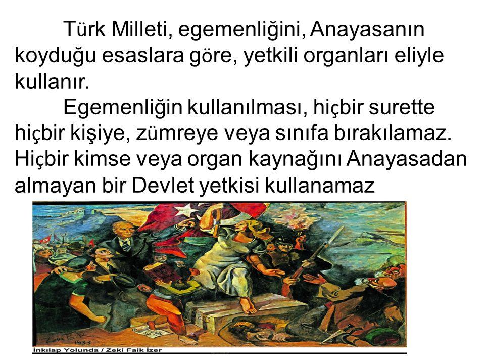 T ü rk Milleti, egemenliğini, Anayasanın koyduğu esaslara g ö re, yetkili organları eliyle kullanır.