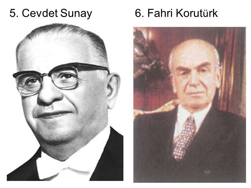 5. Cevdet Sunay6. Fahri Korut ü rk
