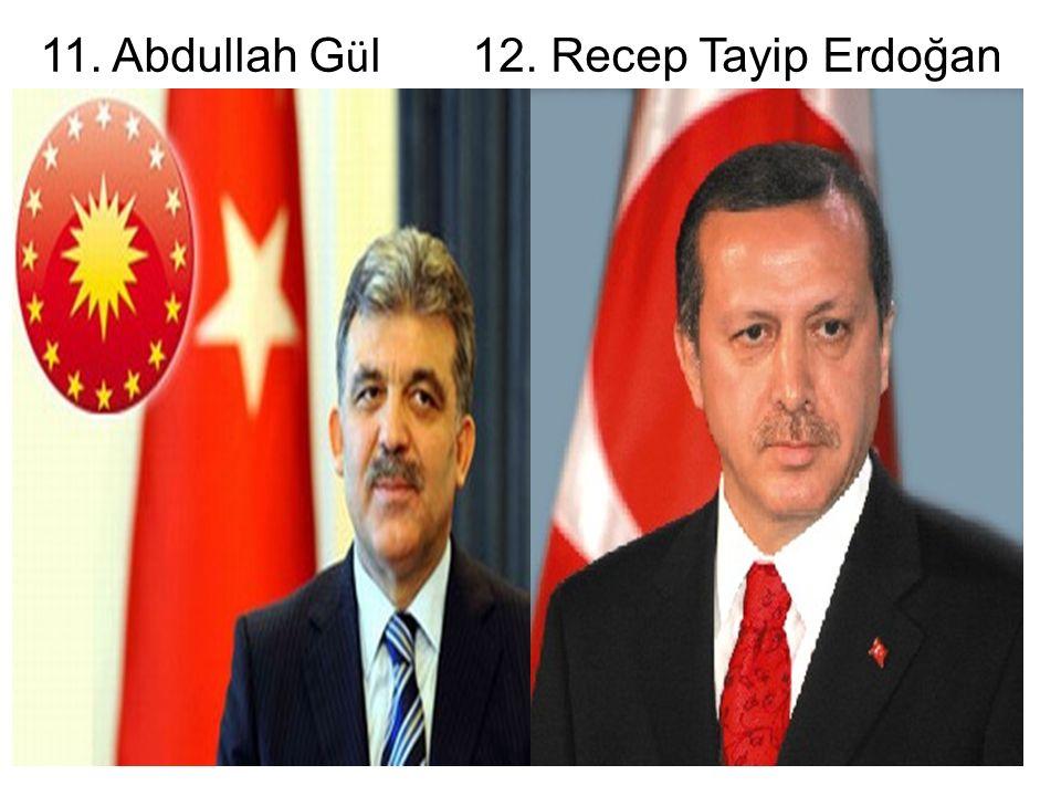 11. Abdullah G ü l 12. Recep Tayip Erdoğan