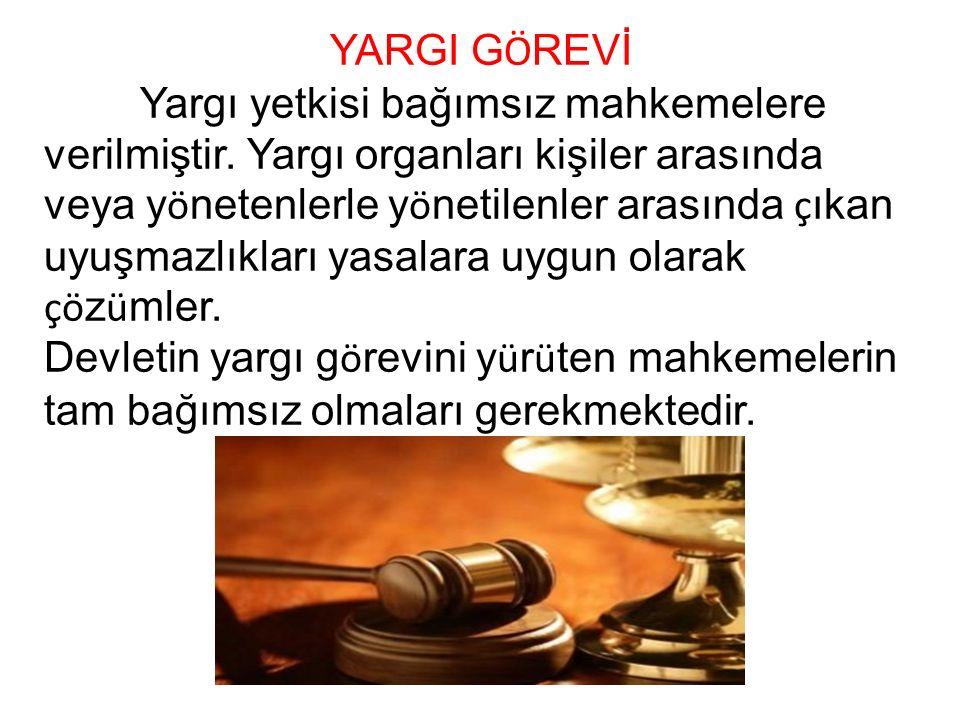 YARGI G Ö REVİ Yargı yetkisi bağımsız mahkemelere verilmiştir.