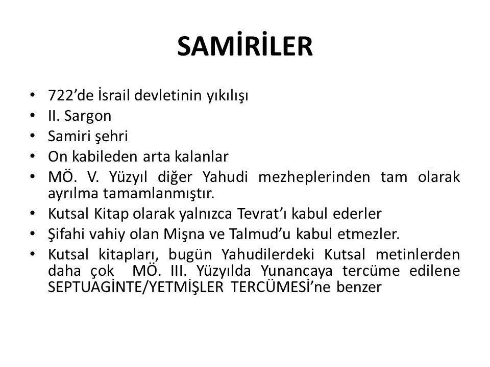 SAMİRİLER 722'de İsrail devletinin yıkılışı II. Sargon Samiri şehri On kabileden arta kalanlar MÖ. V. Yüzyıl diğer Yahudi mezheplerinden tam olarak ay
