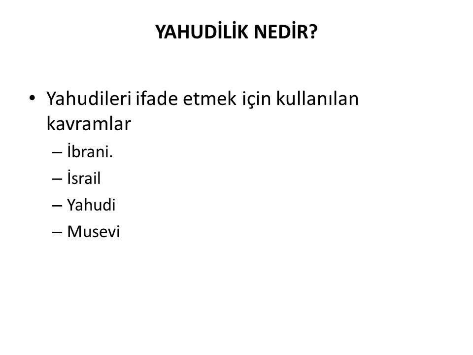 YAHUDİLİK NEDİR? Yahudileri ifade etmek için kullanılan kavramlar – İbrani. – İsrail – Yahudi – Musevi