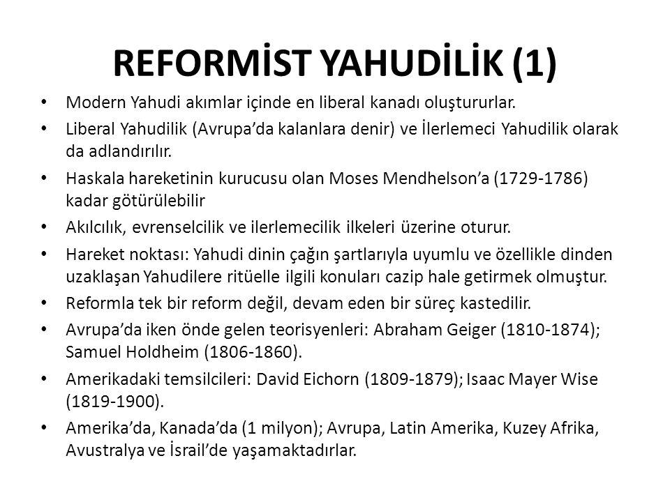 REFORMİST YAHUDİLİK (1) Modern Yahudi akımlar içinde en liberal kanadı oluştururlar. Liberal Yahudilik (Avrupa'da kalanlara denir) ve İlerlemeci Yahud