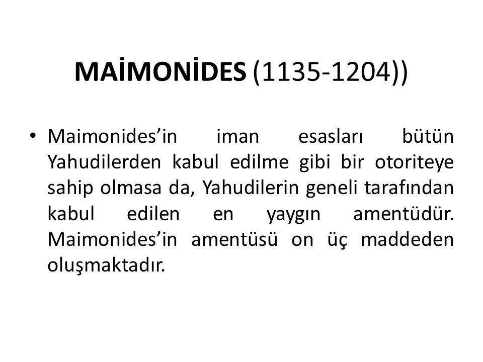 MAİMONİDES (1135-1204)) Maimonides'in iman esasları bütün Yahudilerden kabul edilme gibi bir otoriteye sahip olmasa da, Yahudilerin geneli tarafından