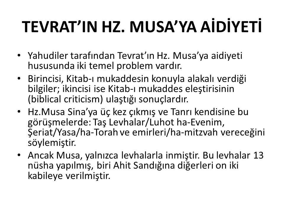 TEVRAT'IN HZ. MUSA'YA AİDİYETİ Yahudiler tarafından Tevrat'ın Hz. Musa'ya aidiyeti hususunda iki temel problem vardır. Birincisi, Kitab-ı mukaddesin k