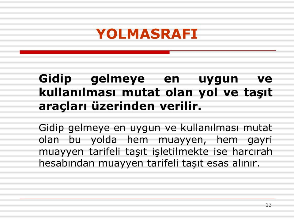YOLMASRAFI Gidip gelmeye en uygun ve kullanılması mutat olan yol ve taşıt araçları üzerinden verilir.