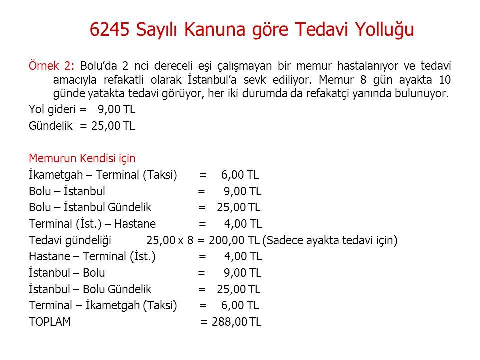 6245 Sayılı Kanuna göre Tedavi Yolluğu Örnek 2: Bolu'da 2 nci dereceli eşi çalışmayan bir memur hastalanıyor ve tedavi amacıyla refakatli olarak İstanbul'a sevk ediliyor.