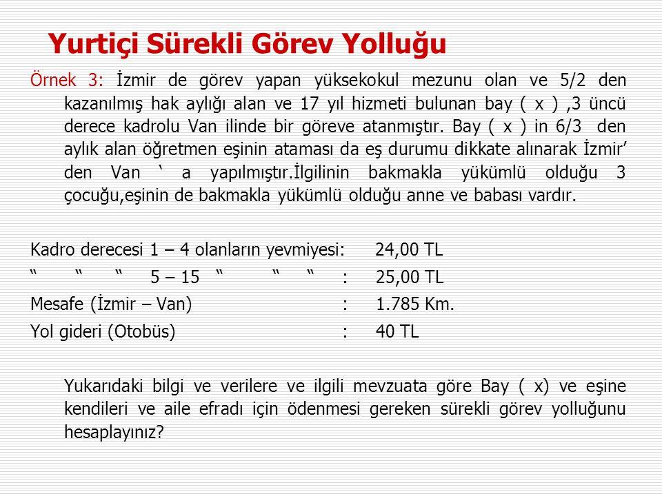 Örnek 3: İzmir de görev yapan yüksekokul mezunu olan ve 5/2 den kazanılmış hak aylığı alan ve 17 yıl hizmeti bulunan bay ( x ),3 üncü derece kadrolu Van ilinde bir göreve atanmıştır.