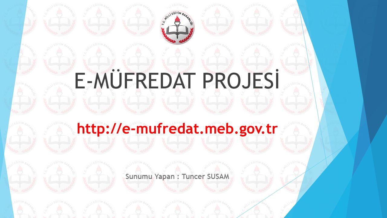 E-MÜFREDAT PROJESİ http://e-mufredat.meb.gov.tr Sunumu Yapan : Tuncer SUSAM