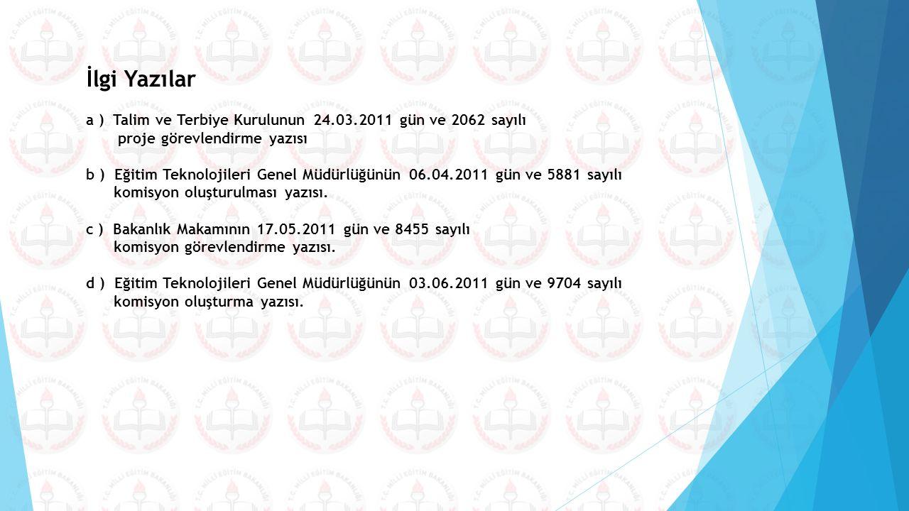 İlgi Yazılar a ) Talim ve Terbiye Kurulunun 24.03.2011 gün ve 2062 sayılı proje görevlendirme yazısı b ) Eğitim Teknolojileri Genel Müdürlüğünün 06.04