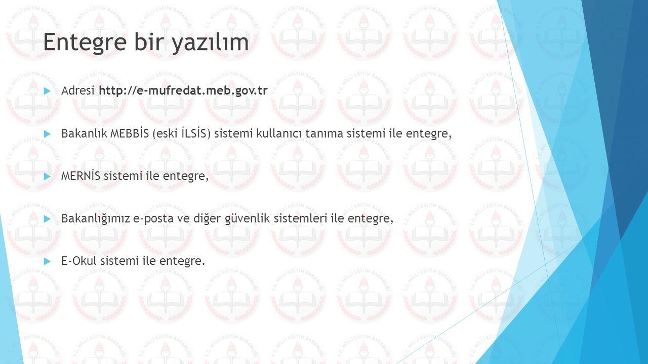 Entegre bir yazılım  Adresi http://e-mufredat.meb.gov.tr  Bakanlık MEBBİS (eski İLSİS) sistemi kullanıcı tanıma sistemi ile entegre,  MERNİS sistem
