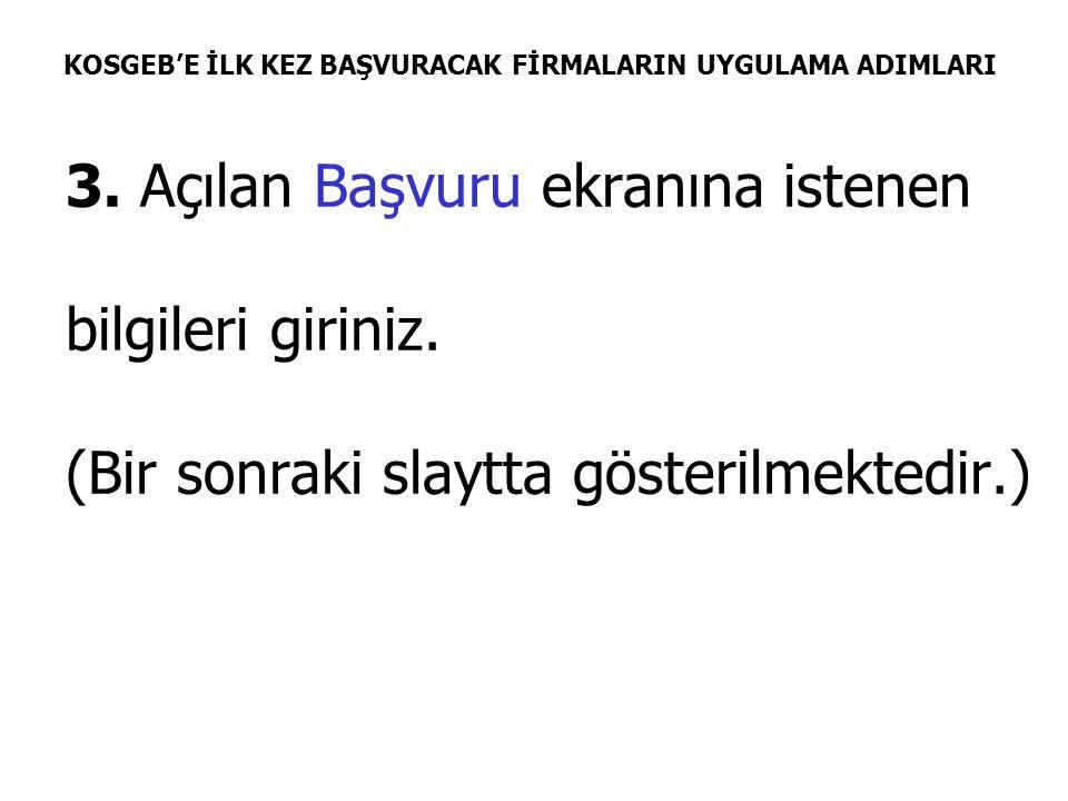 KOSGEB'E İLK KEZ BAŞVURACAK FİRMALARIN UYGULAMA ADIMLARI 3.