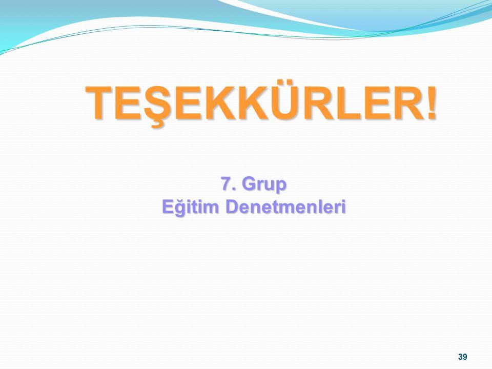 39 TEŞEKKÜRLER! 7. Grup Eğitim Denetmenleri