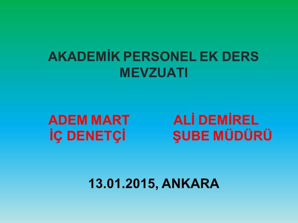 AKADEMİK PERSONEL EK DERS MEVZUATI ADEM MART ALİ DEMİREL İÇ DENETÇİ ŞUBE MÜDÜRÜ 13.01.2015, ANKARA