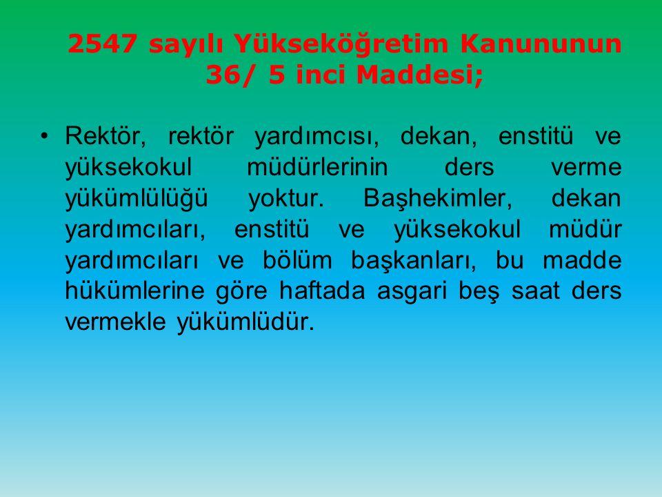 2547 sayılı Yükseköğretim Kanununun 36/ 5 inci Maddesi; Rektör, rektör yardımcısı, dekan, enstitü ve yüksekokul müdürlerinin ders verme yükümlülüğü yoktur.