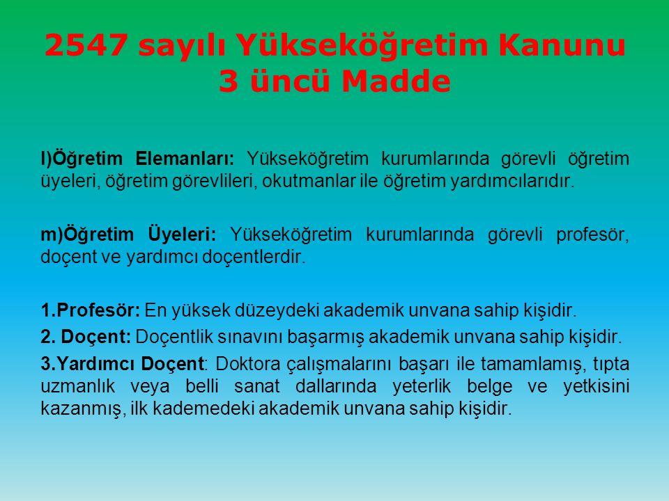 2547 sayılı Yükseköğretim Kanunu 3 üncü Madde l)Öğretim Elemanları: Yükseköğretim kurumlarında görevli öğretim üyeleri, öğretim görevlileri, okutmanlar ile öğretim yardımcılarıdır.