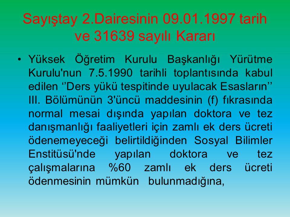 Sayıştay 2.Dairesinin 09.01.1997 tarih ve 31639 sayılı Kararı Yüksek Öğretim Kurulu Başkanlığı Yürütme Kurulu nun 7.5.1990 tarihli toplantısında kabul edilen ''Ders yükü tespitinde uyulacak Esasların'' III.