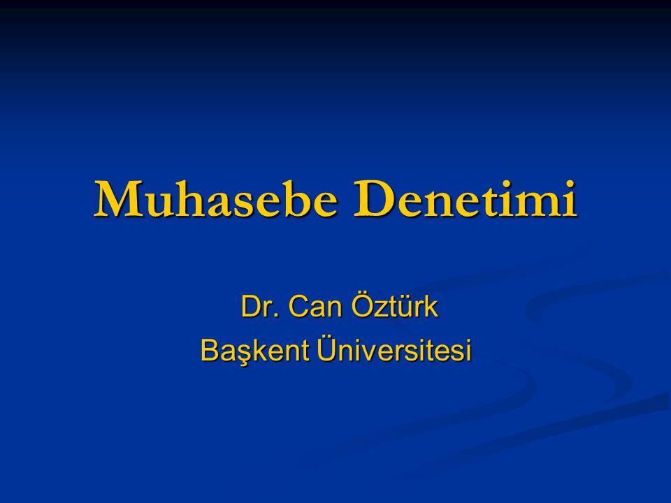 Muhasebe Denetimi Dr. Can Öztürk Dr. Can Öztürk Başkent Üniversitesi