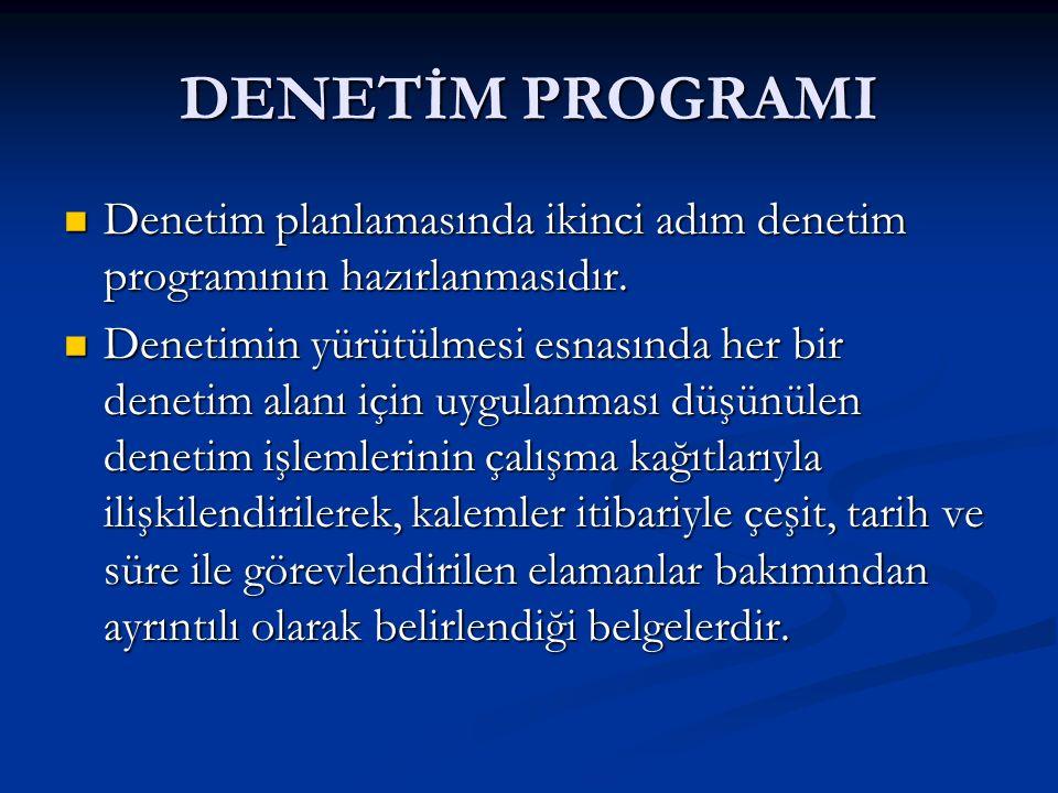 DENETİM PROGRAMI Denetim planlamasında ikinci adım denetim programının hazırlanmasıdır.