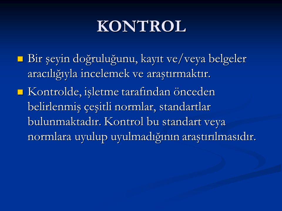KONTROL Bir şeyin doğruluğunu, kayıt ve/veya belgeler aracılığıyla incelemek ve araştırmaktır.