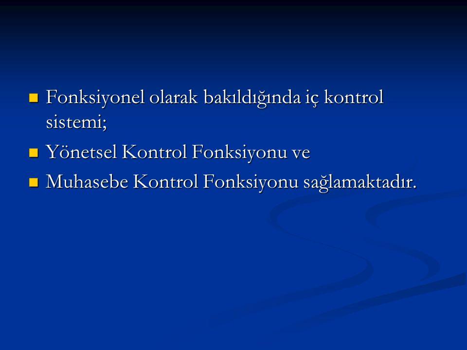 Fonksiyonel olarak bakıldığında iç kontrol sistemi; Fonksiyonel olarak bakıldığında iç kontrol sistemi; Yönetsel Kontrol Fonksiyonu ve Yönetsel Kontrol Fonksiyonu ve Muhasebe Kontrol Fonksiyonu sağlamaktadır.