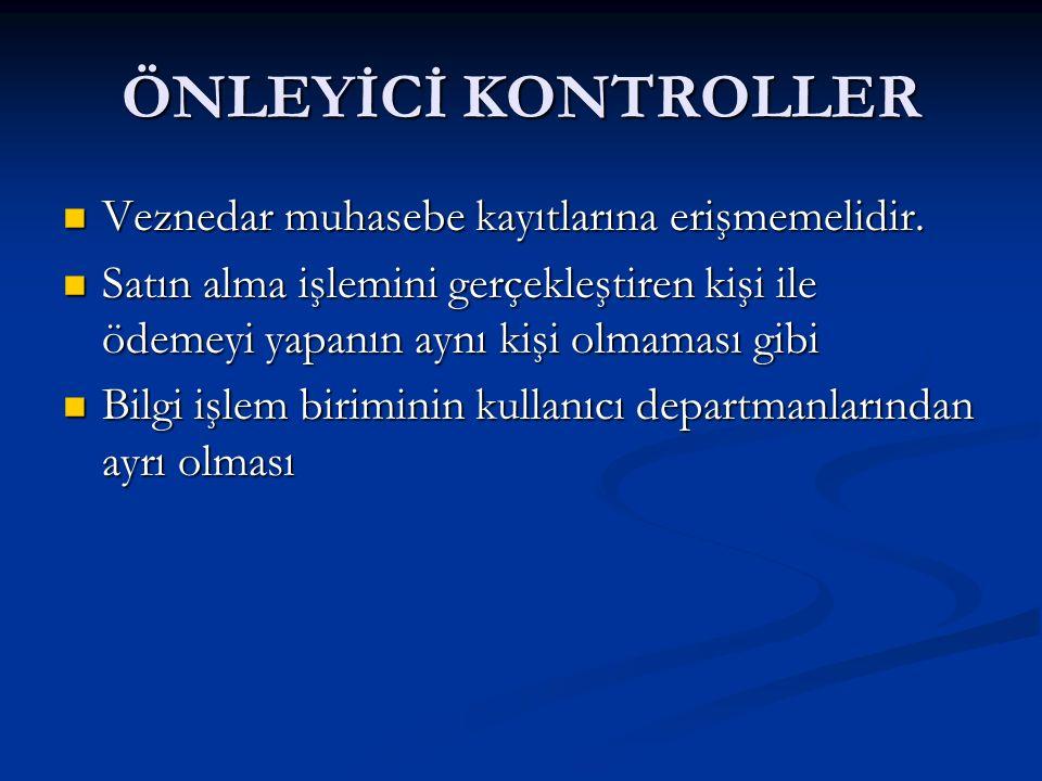 ÖNLEYİCİ KONTROLLER Veznedar muhasebe kayıtlarına erişmemelidir.