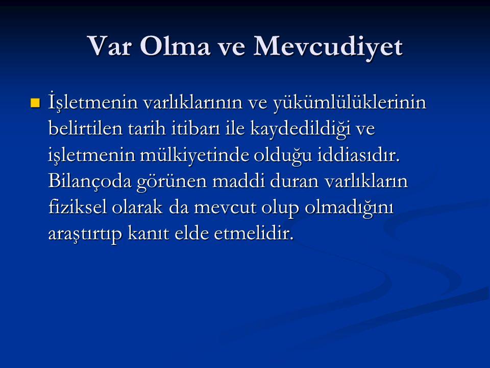 Var Olma ve Mevcudiyet İşletmenin varlıklarının ve yükümlülüklerinin belirtilen tarih itibarı ile kaydedildiği ve işletmenin mülkiyetinde olduğu iddiasıdır.