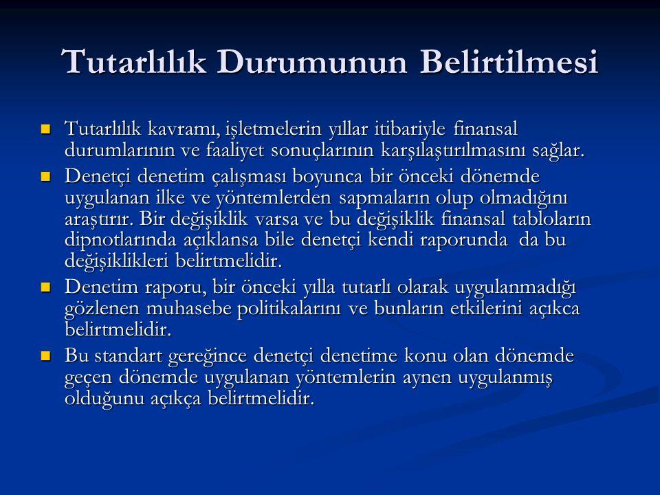 Tutarlılık Durumunun Belirtilmesi Tutarlılık kavramı, işletmelerin yıllar itibariyle finansal durumlarının ve faaliyet sonuçlarının karşılaştırılmasını sağlar.