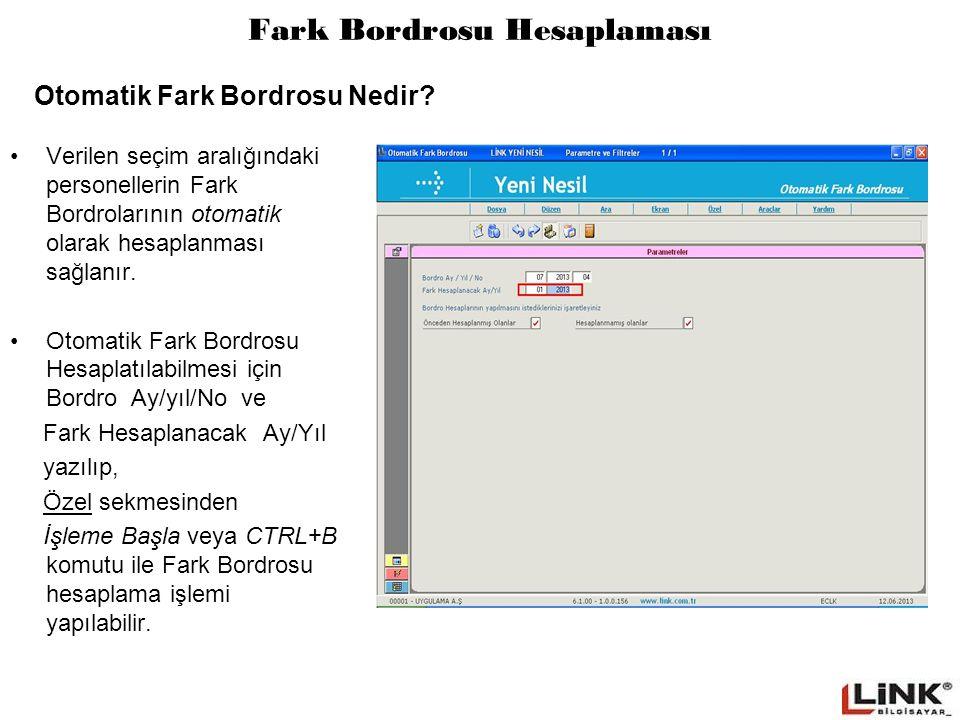 Fark Bordrosu Hesaplaması Verilen seçim aralığındaki personellerin Fark Bordrolarının otomatik olarak hesaplanması sağlanır. Otomatik Fark Bordrosu He