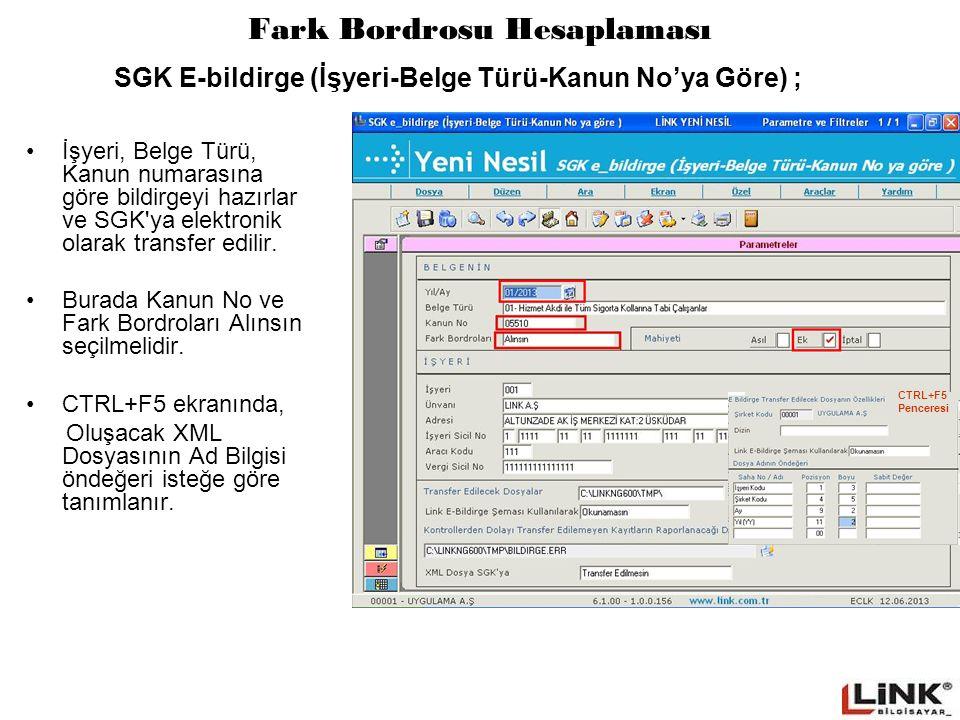 Fark Bordrosu Hesaplaması İşyeri, Belge Türü, Kanun numarasına göre bildirgeyi hazırlar ve SGK'ya elektronik olarak transfer edilir. Burada Kanun No v