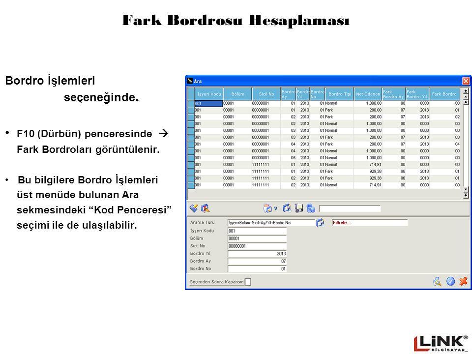 Fark Bordrosu Hesaplaması Bordro İşlemleri seçeneğinde, F10 (Dürbün) penceresinde  Fark Bordroları görüntülenir. Bu bilgilere Bordro İşlemleri üst me