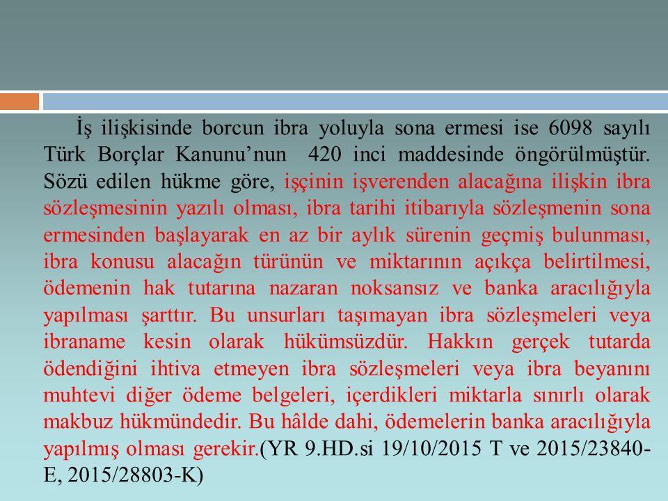 İş ilişkisinde borcun ibra yoluyla sona ermesi ise 6098 sayılı Türk Borçlar Kanunu'nun 420 inci maddesinde öngörülmüştür.