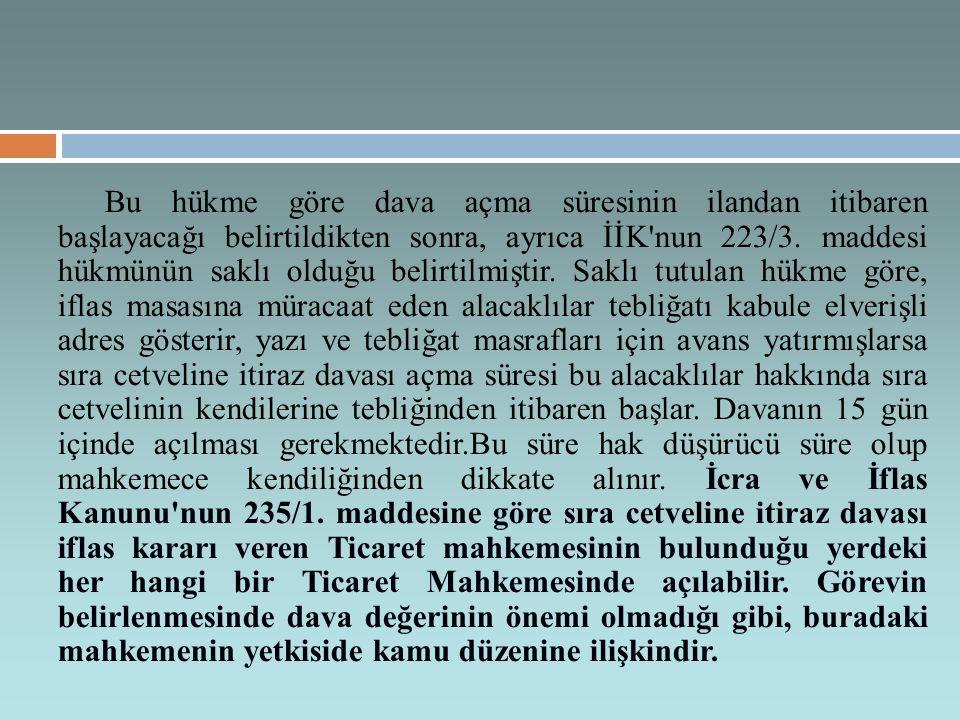 Bu hükme göre dava açma süresinin ilandan itibaren başlayacağı belirtildikten sonra, ayrıca İİK nun 223/3.