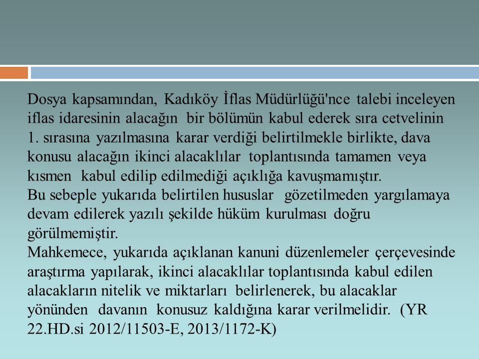 Dosya kapsamından, Kadıköy İflas Müdürlüğü nce talebi inceleyen iflas idaresinin alacağın bir bölümün kabul ederek sıra cetvelinin 1.