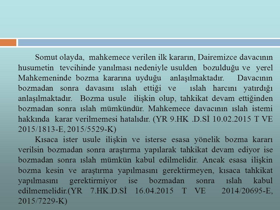 Somut olayda, mahkemece verilen ilk kararın, Dairemizce davacının husumetin tevcihinde yanılması nedeniyle usulden bozulduğu ve yerel Mahkemeninde bozma kararına uyduğu anlaşılmaktadır.