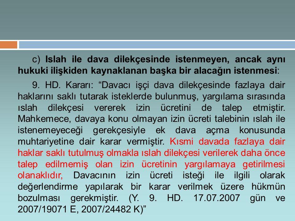 c) Islah ile dava dilekçesinde istenmeyen, ancak aynı hukuki ilişkiden kaynaklanan başka bir alacağın istenmesi: 9.
